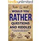 Would You Rather Questions and Riddles: 300 of The Craziest Riddles and Scenarios That Kids and Families Will Love!