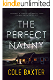 The Perfect Nanny: A Gripping Psychological Thriller That Will Have You At The Edge Of Your Seat (Cole Baxter Author…