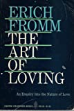 Erich Fromm The Art of Loving: An Inquiry Into the Nature of Love
