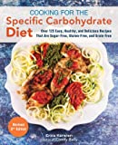 Cooking for the Specific Carbohydrate Diet: Over 125 Easy, Healthy, and Delicious Recipes that are Sugar-Free, Gluten-Free, and Grain-Free