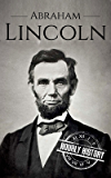 Abraham Lincoln: A Concise History of the Man Who Transformed the World (Biographies of US Presidents Book 16) (English Edition)