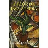 A FLOR DA INGLATERRA - George Orwell