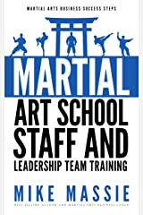 Martial Arts School Staff and Leadership Team Training: A Martial Arts Business Guide to Staffing and Hiring for Growth and Profit (Martial Arts Business Success Steps Book 3) Kindle Edition
