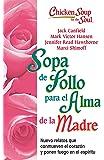 Sopa de Pollo para Alma de la Madre: Nuevo relatos que conmueven el corazón y ponen fuego en el espíritu (Chicken Soup for the Soul) (Spanish Edition)