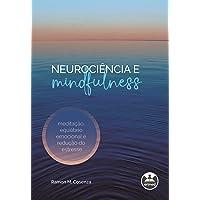 Neurociência e Mindfulness: Meditação, Equilíbrio Emocional e Redução do Estresse