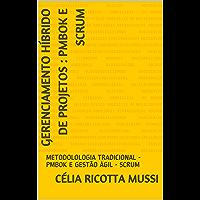 GERENCIAMENTO HÍBRIDO DE PROJETOS : PMBOK E SCRUM: METODOLOLGIA TRADICIONAL  x  GESTÃO ÁGIL  DE PROJETOS