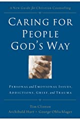 Caring for People God's Way: Personal and Emotional Issues, Addictions, Grief, and Trauma Kindle Edition