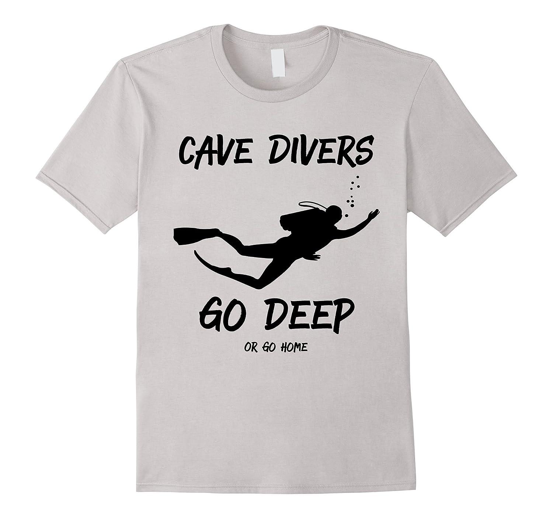 ae1611a976 Cave Divers Go Deep or Go Home-TH - TEEHELEN