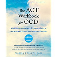 The ACT Workbook for OCD: Mindfulness, Acceptance, and Exposure Skills to Live Well with Obsessive-Compulsive Disorder