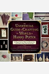 The Unofficial Guide to Crafting the World of Harry Potter: 30 Magical Crafts for Witches and Wizards—from Pencil Wands to House Colors Tie-Dye Shirts Kindle Edition
