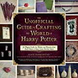 The Unofficial Guide to Crafting the World of Harry Potter: 30 Magical Crafts for Witches and Wizards―from Pencil Wands…