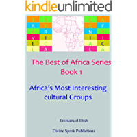 The Most Interesting Cultural Groups in Africa (The Best of Africa Series Book 1)