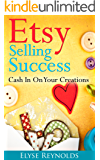 Etsy Selling Success: Cash In On Your Creations