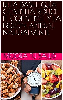 DIETA DASH: GUÍA COMPLETA REDUCE EL COLESTEROL Y LA PRESIÓN ARTERIAL NATURALMENTE (Spanish Edition