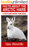 Facts About The Arctic Hare (A Picture Book For Kids 65)