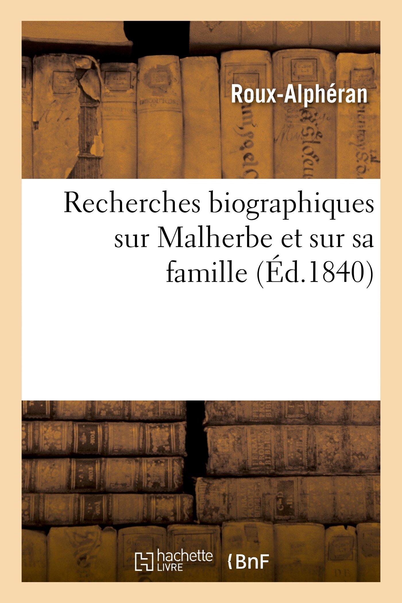 Download Recherches Biographiques Sur Malherbe Et Sur Sa Famille (Histoire) (French Edition) pdf