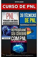 Curso de PNL (3 Livros): Reprograme seu cérebro com PNL + Persuasão e influência usando padrões de linguagem + 39 Técnicas, padrões e estratégias de Programação Neuro-Linguística: Crescimento pessoal eBook Kindle