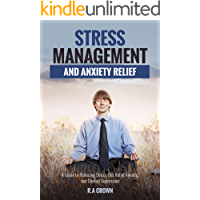 Stress Management and Anxiety Relief: A Guide to Reduce Stress, Get Rid of Anxiety and Control Depression