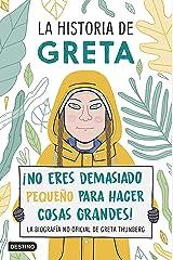 La historia de Greta: ¡No eres demasiado pequeño para hacer cosas grandes! La biografía no oficial de Greta Thunberg (Spanish Edition) Kindle Edition