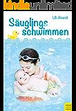 Säuglingsschwimmen: Theorie und Praxis des Eltern-Kind-Schwimmens im ersten Lebensjahr (Bewegungsraum Wasser 3)