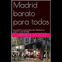 Madrid barato para todos: Guía definitiva para descubrir Madrid sin gastar mucho dinero (Spanish Edition)