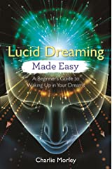 Lucid Dreaming Made Easy: A Beginner's Guide to Waking Up in Your Dreams Kindle Edition