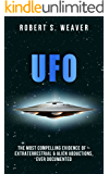 UFOs: The most compelling evidence of– extraterrestrial & alien abductions, ever documented (UFO nonfiction, Dimensional, government secrets, area 51) (English Edition)