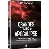 Grandes Temas do Apocalipse: uma Perspectiva Profética Impressionante dos últimos Tempos