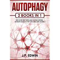 Autophagy: 2 Books in 1 - Discover Why Keto and Fasting Works, Ultimate Guide to Fat Loss and Anti-Aging (English Edition)