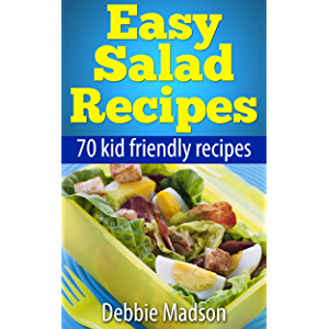 Easy Salad Recipes: 70 kid friendly salad recipes (Family Cooking Series Book 3)