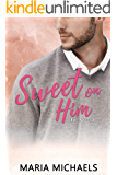Sweet on Him: A clean and wholesome reunion romance novella (The Sweet Life Book 4)
