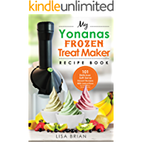 My Yonanas Frozen Treat Maker Recipe Book: 101 Delicious Healthy, Vegetarian, Dairy & Gluten-Free, Soft Serve Fruit Desserts For Your Elite or Deluxe Machine (Frozen Desserts & Soft Serve Makers)