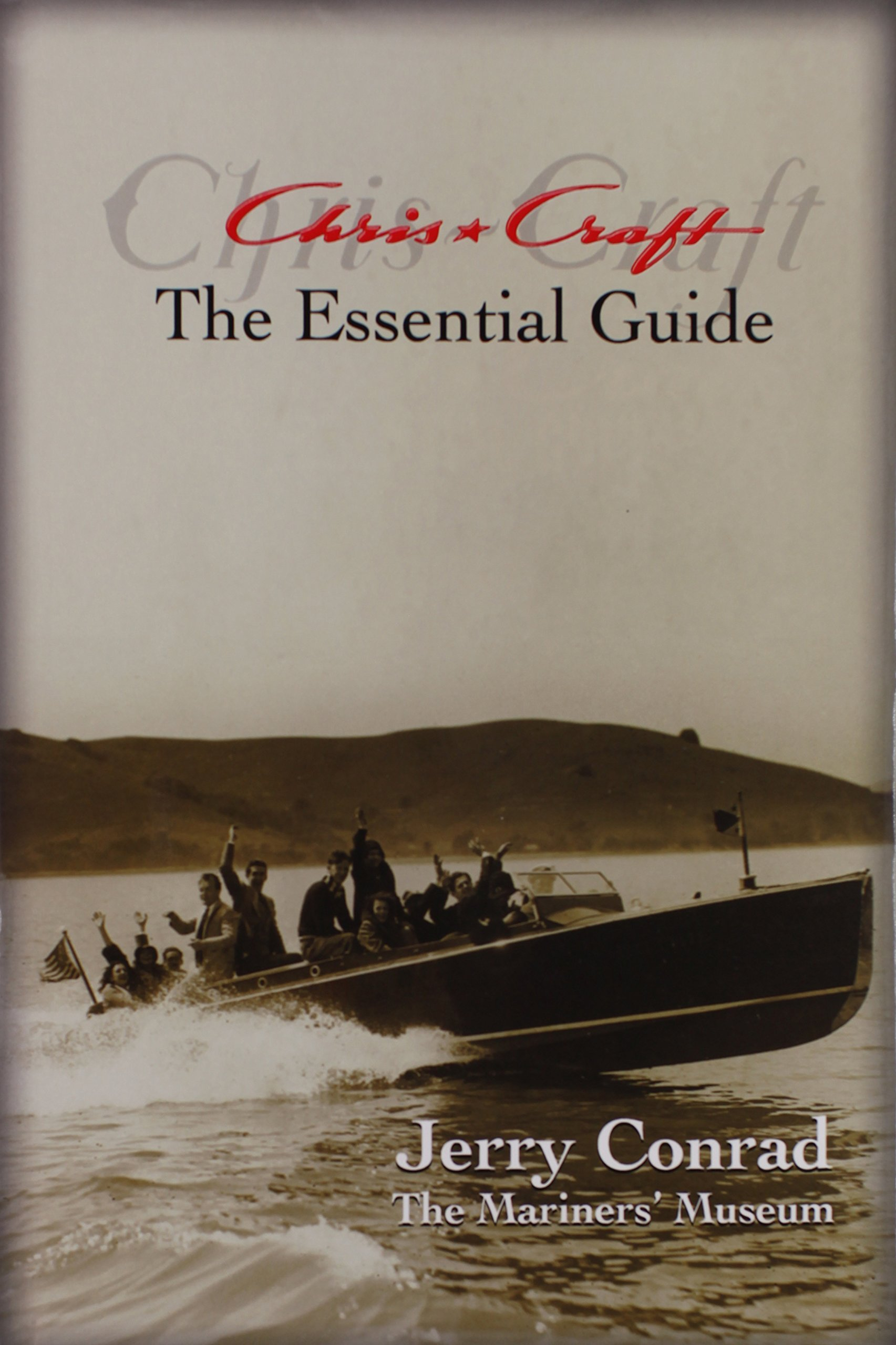 Chris-Craft: The Essential Guide: Jerry Conrad, The Mariners' Museum:  9780991583904: Amazon.com: Books