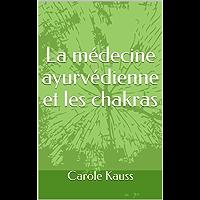 La médecine ayurvédienne et les chakras (French Edition)
