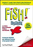 Fish!: Un metodo infallibile per sollevare il morale e fare grandi risultati