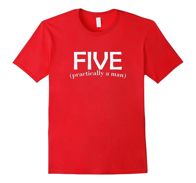 Five Practically A Man 5 Year Old Birthday T Shirt TD Teedep