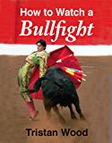 How to Watch a Bullfight (English Edition)
