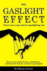 The Gaslight Effect: You're not crazy, they're gaslighting you - How to stop emotional abuse, manipulation, and break free from the narcissist or psychopath Kindle Edition