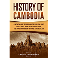 History of Cambodia: A Captivating Guide to Cambodian History, Including Events Such as the Rise and Decline of the…