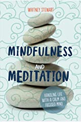 Mindfulness and Meditation: Handling Life with a Calm and Focused Mind Kindle Edition