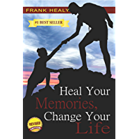 Heal Your Memories, Change Your Life, Revised Edition: Heal the past to move on to a phenomenal present and future…