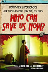 Who Can Save Us Now?: Brand-New Superheroes and Their Amazing (Short) Stories Kindle Edition