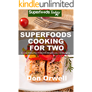 Superfoods Cooking For Two: Over 150 Quick & Easy Gluten Free Low Cholesterol Whole Foods Recipes full of Antioxidants…