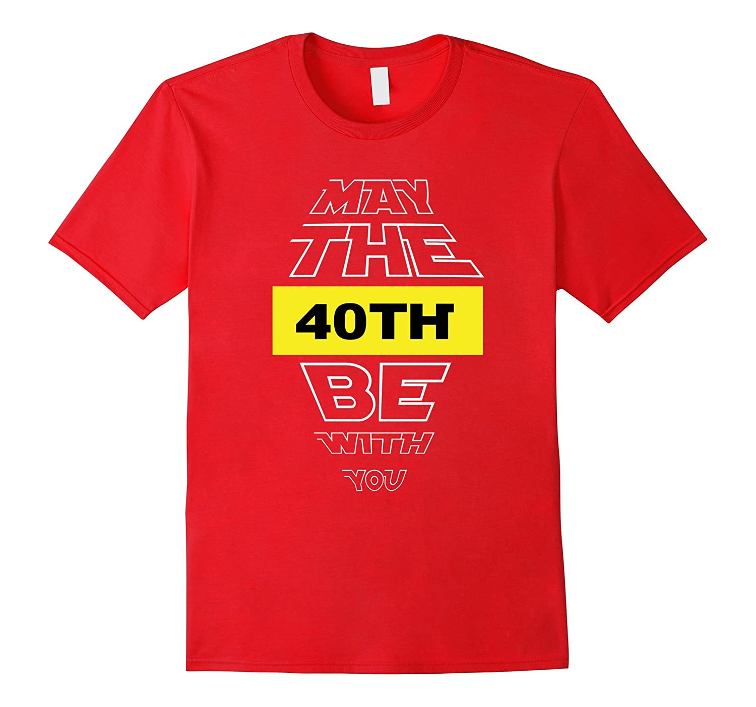 40th Birthday T-Shirt May The 40th Be With You fortieth bday-RT