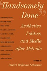 Handsomely Done: Aesthetics, Politics, and Media after Melville Kindle Edition