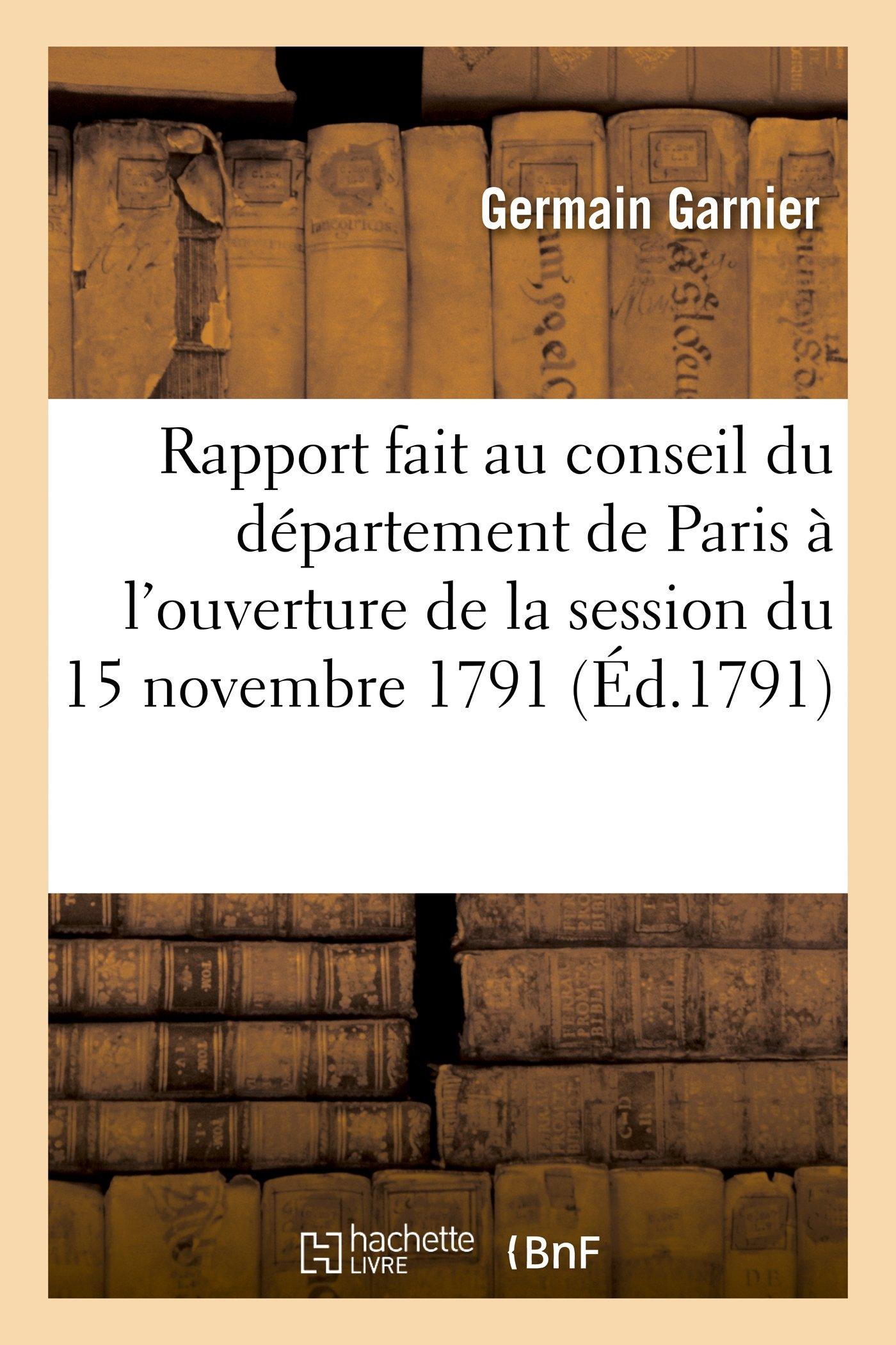 Rapport Fait Au Conseil Du Departement de Paris A L'Ouverture de La Session Du 15 Novembre 1791 (Histoire) (French Edition) pdf
