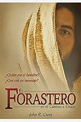 El Forastero En El Camino A Emaús: ¿Quién era el hombre? ¿Qué era su mensaje? (Spanish Edition) Kindle Edition