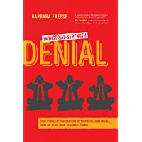 Industrial-Strength Denial: Eight Stories of Corporations Defending the Indefensible, from the Slave Trade to Climate…