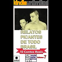 Relatos Picantes de Todo Brasil.: 10 Contos Reais. Coleção Contos Eróticos. 7
