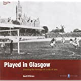 Played in Glasgow: Charting the Heritage of a City at Play (Played in Britain)